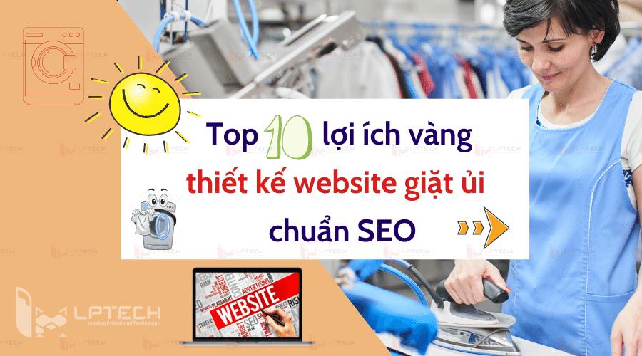 Top 10 lợi ích vàng khi thiết kế website giặt ủi sạch sẽ chuẩn SEO
