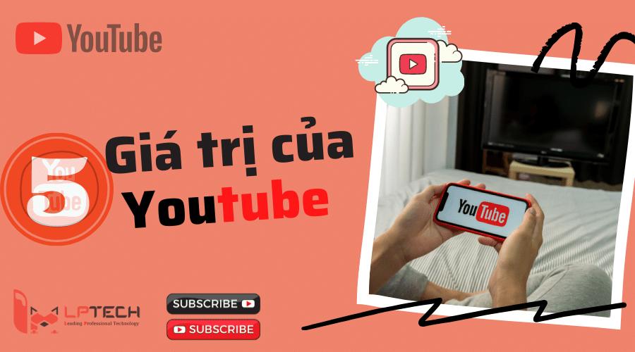 Top 5 giá trị mà Youtube mang lại cho cộng đồng
