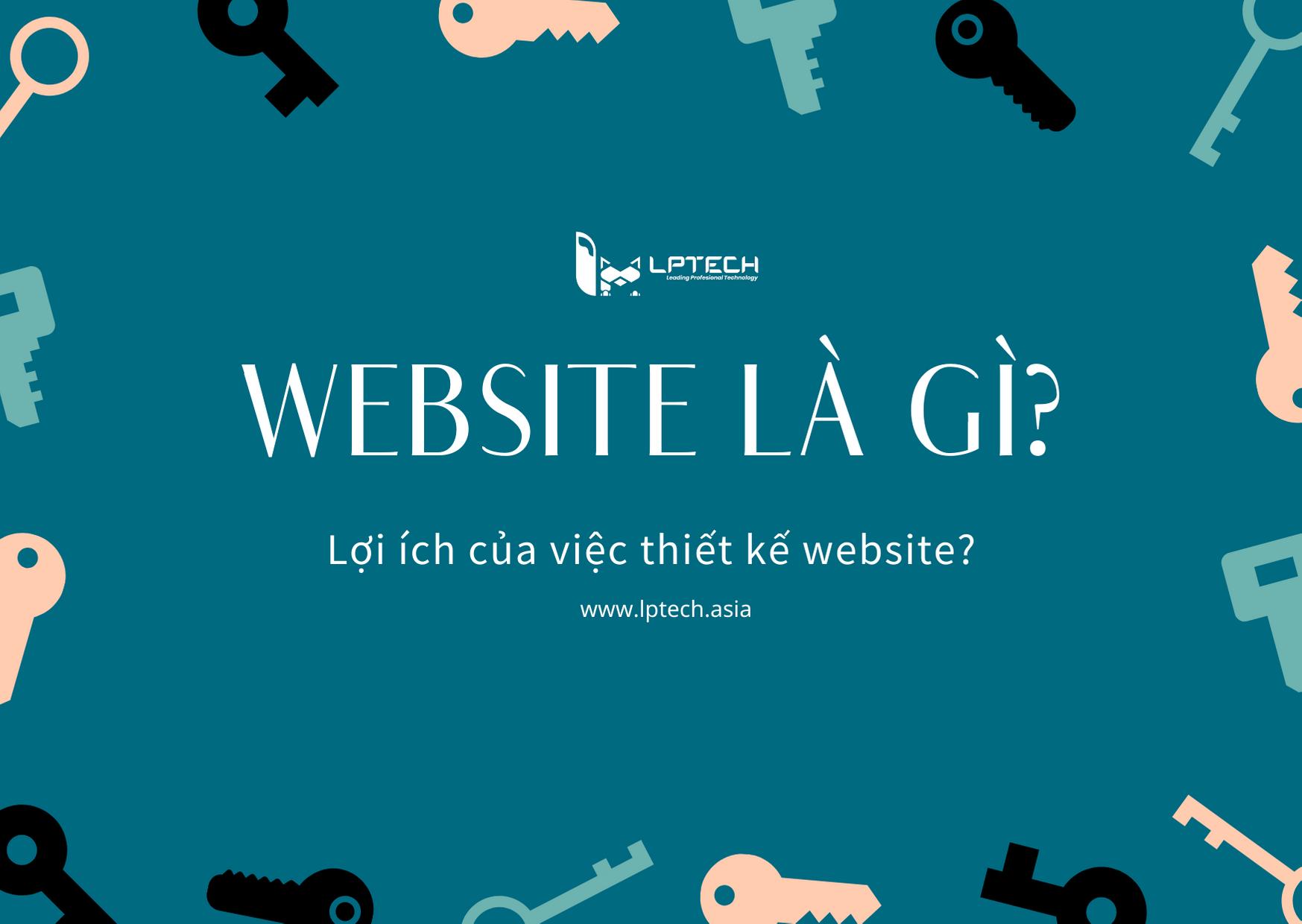 Website là gì? Lợi ích của việc thiết kế website ra sao?
