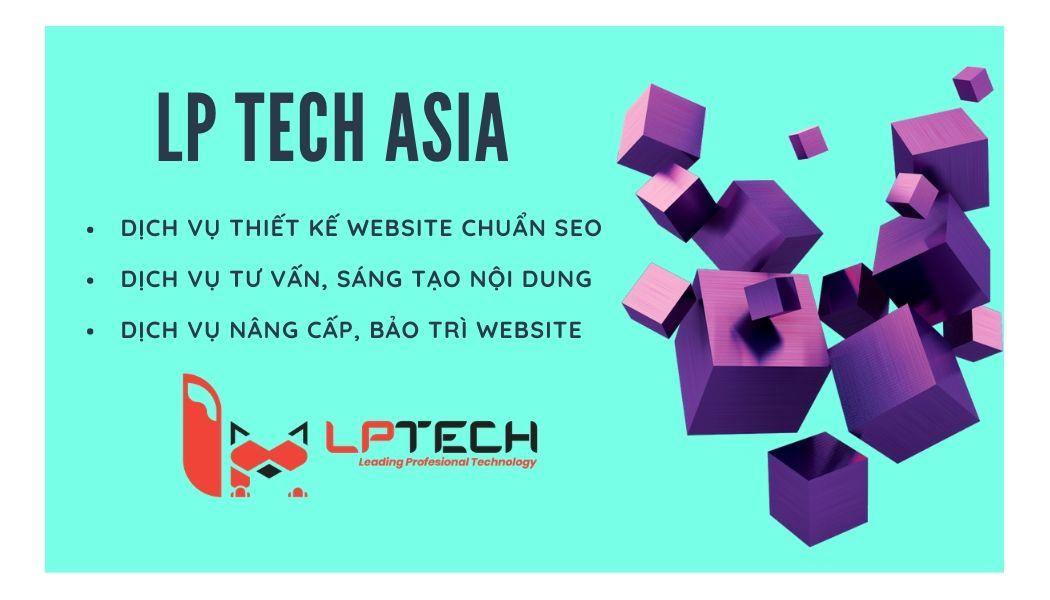 LP Tech Asia cung cấp dịch vụ thiết website chuẩn seo, sáng tạo nội dung và bảo trì website hữu hiệu