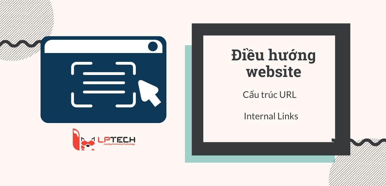 Điều hướng website bao gồm thay đổi cấu trúc URL và internal links