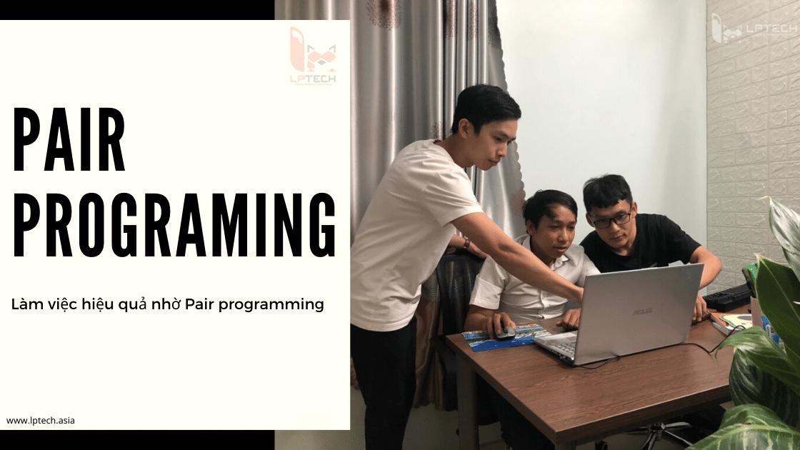 Pair programming là gì? Làm việc hiệu quả bằng Pair programming