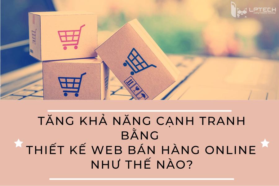 Tăng khả năng cạnh tranh bằng thiết kế web bán hàng online như thế nào?