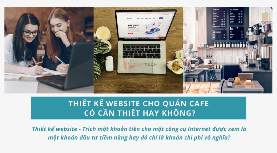 Thiết kế website cho quán cafe có thật sự cần thiết hay không?