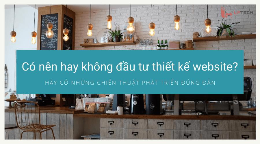 Có nên hay không thiết kế website quán cafe?