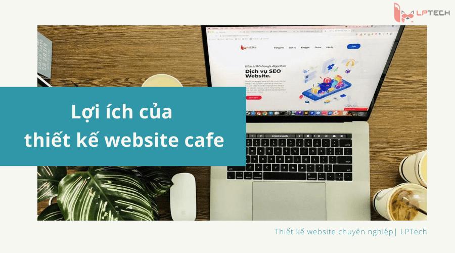 Lợi ích của thiết kế website quán cafe