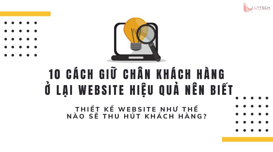 10 cách giữ chân khách hàng ở lại website hiệu quả nên biết