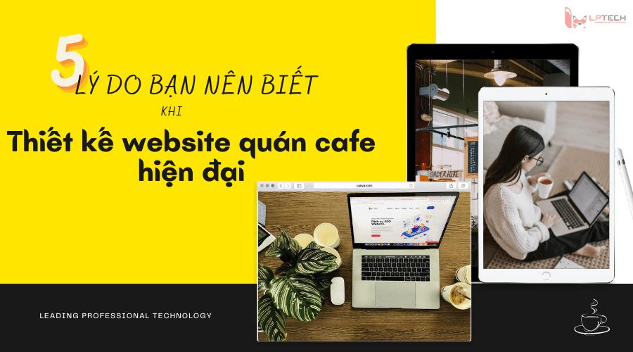 5 lý do cần thiết kế website quán cafe hiện đại