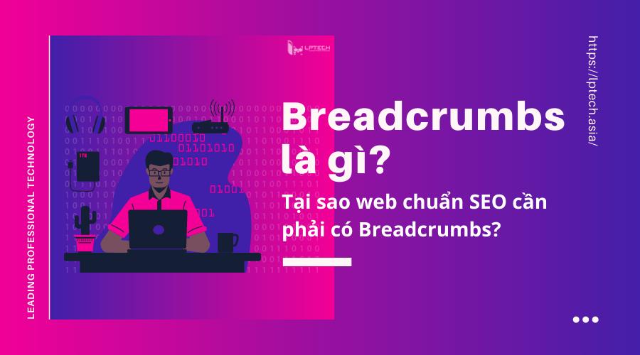 Breadcrumbs là gì? Tại sao web chuẩn SEO cần phải có Breadcrumbs?
