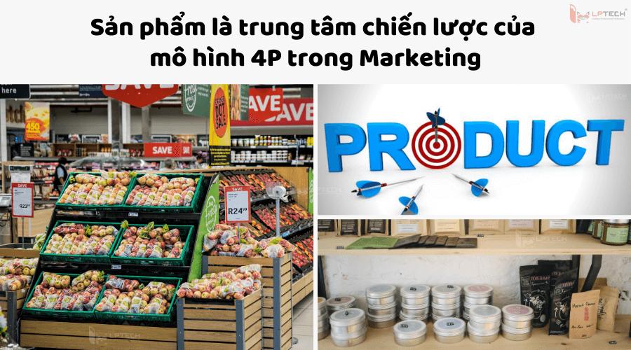 Sản phẩm là quan trọng nhất trong mô hình 4P trong marketing