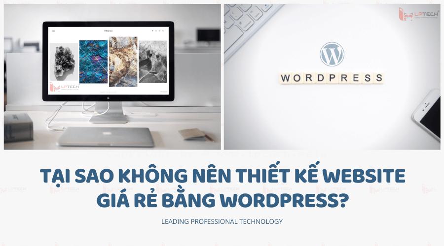 Tại sao không nên thiết kế website giá rẻ bằng WordPress?