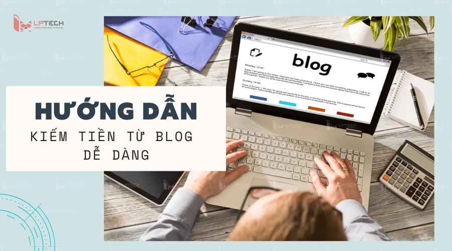 Hướng dẫn cách kiếm tiền từ blog dễ dàng