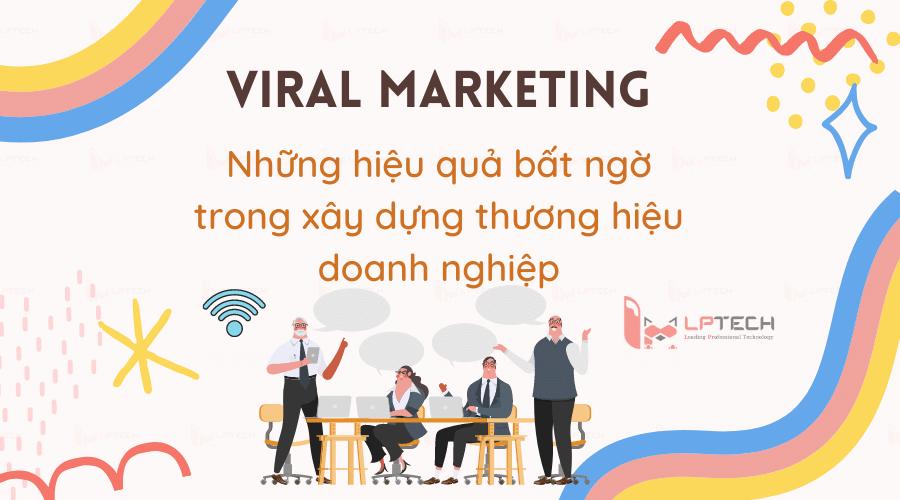 Viral marketing là gì? Những hiệu quả bất ngờ trong xây dựng thương hiệu doanh nghiệp