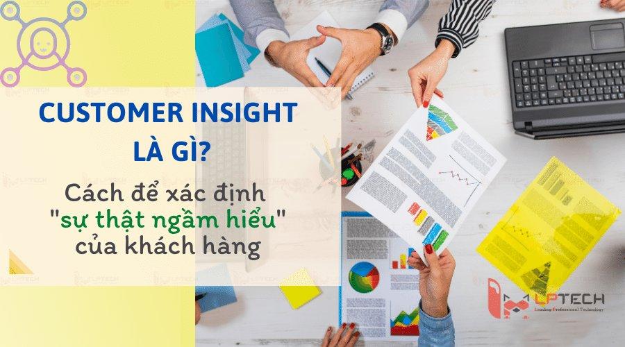 """Customer insight là gì? Cách để xác định """"sự thật ngầm hiểu"""" của khách hàng"""