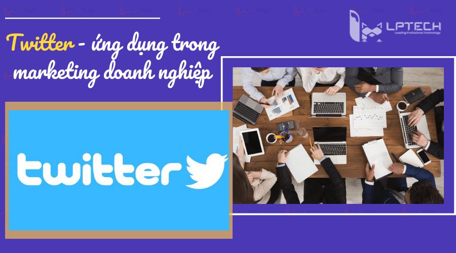 Twitter là gì? Những ứng dụng của Twitter đối với marketing doanh nghiệp