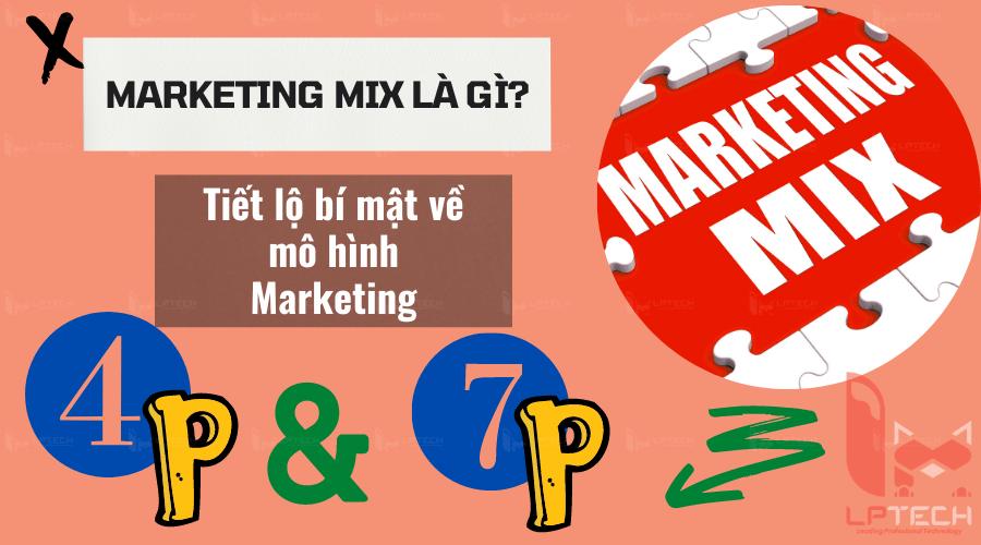 Marketing Mix là gì? Tiết lộ bí mật về mô hình Marketing 4P và 7P
