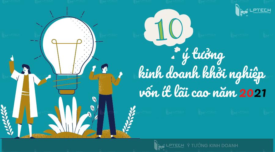 Top 10 ý tưởng kinh doanh khởi nghiệp vốn ít lãi cao năm 2021