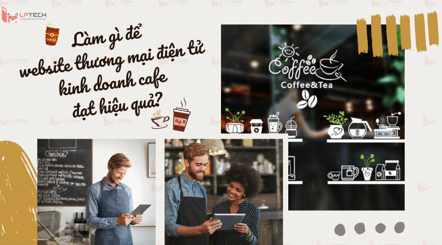 Làm gì để website thương mại điện tử kinh doanh cafe đạt hiệu quả?