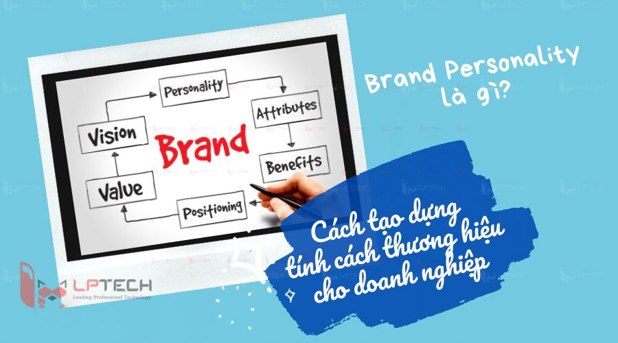 Brand Personality là gì? Cách tạo dựng tính cách thương hiệu cho doanh nghiệp