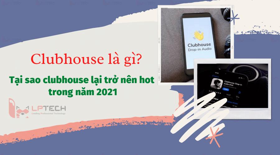 """Clubhouse là gì? Tại sao clubhouse lại trở nên """"hot"""" trong năm 2021?"""