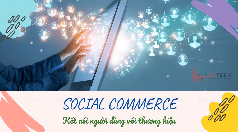 Social Commerce kết nối người dùng và thương hiệu