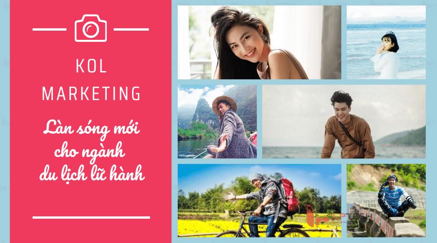 KOL Marketing: làn sóng mới cho ngành du lịch lữ hành