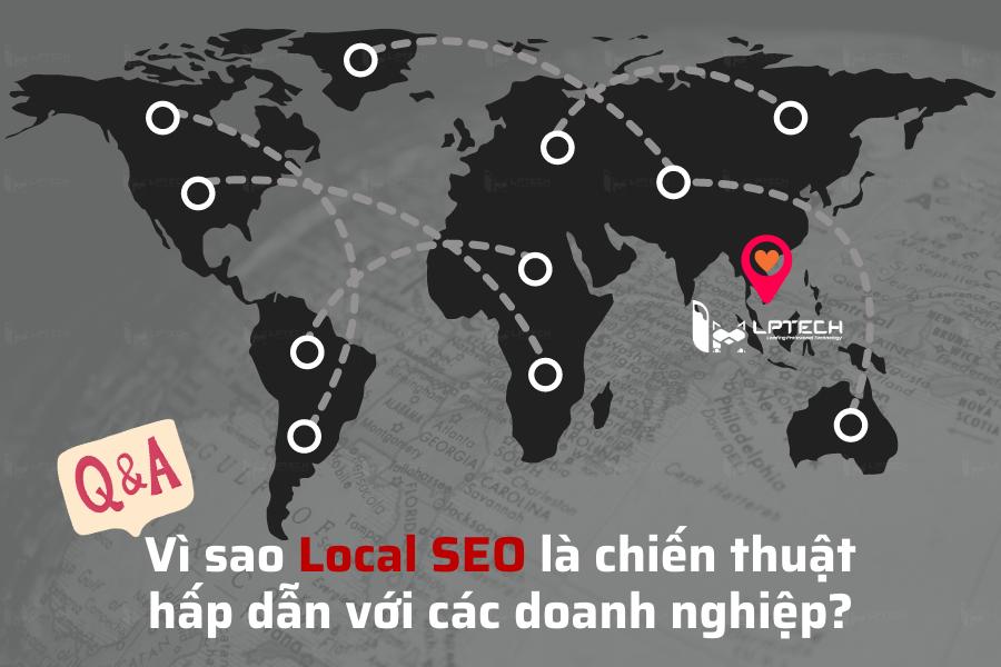 Vì sao Local SEO là chiến thuật hấp dẫn với các doanh nghiệp?