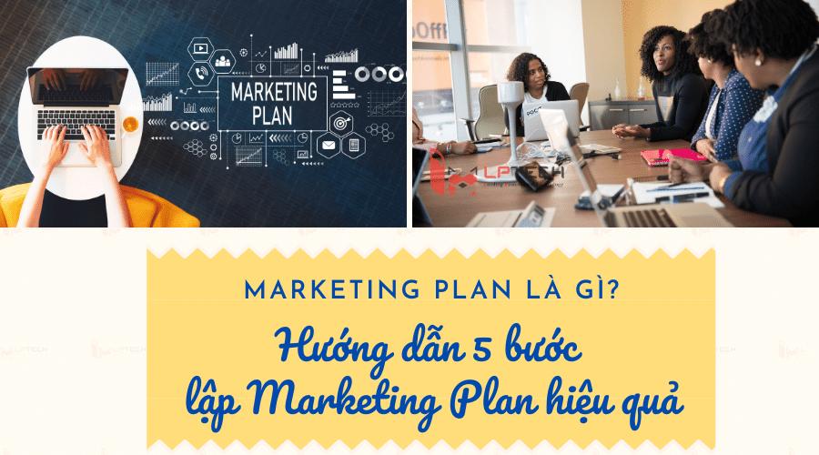 Marketing Plan là gì? Hướng dẫn 5 bước lập Marketing Plan hiệu quả