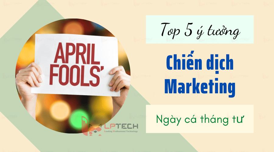 Top 5 ý tưởng cho chiến dịch Marketing ngày cá tháng tư