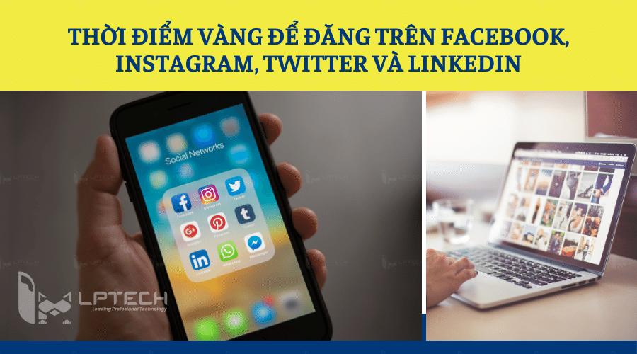Thời điểm vàng để đăng trên Facebook, Instagram, Twitter và LinkedIn