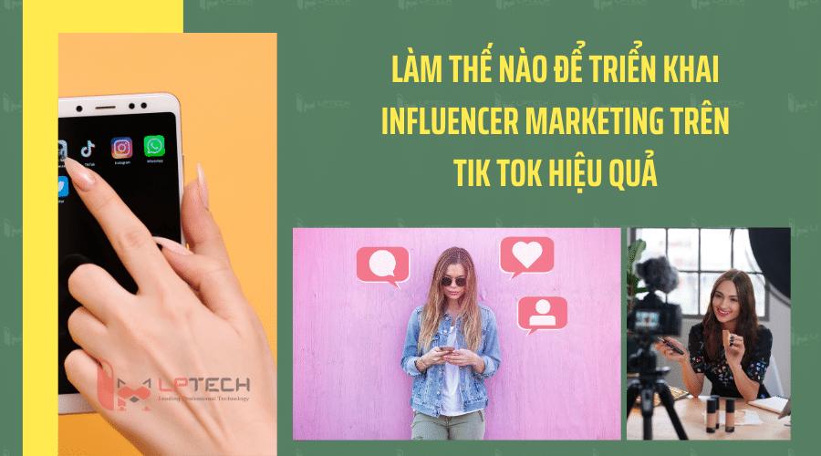 Làm thế nào để triển khai Influencer Marketing trên Tik tok hiệu quả?