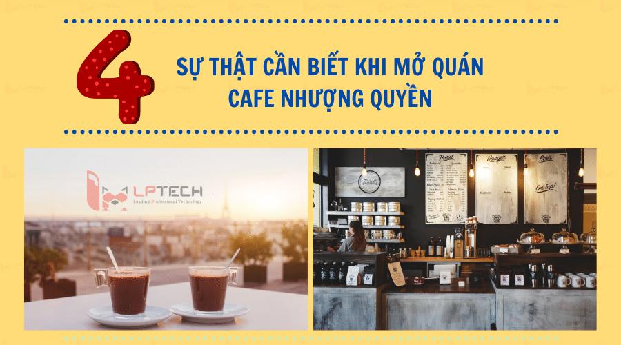 4 sự thật cần biết khi mở quán cafe nhượng quyền