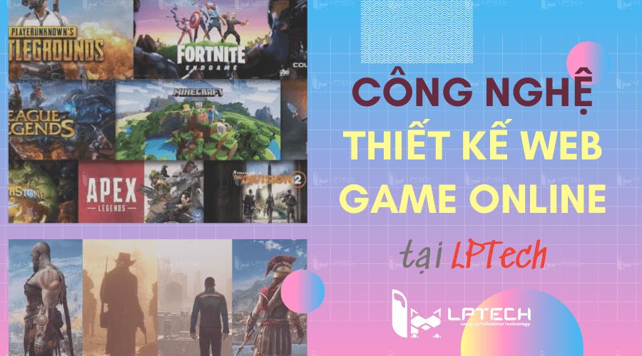 Thiết kế website game online công nghệ bật nhất tại LPTech