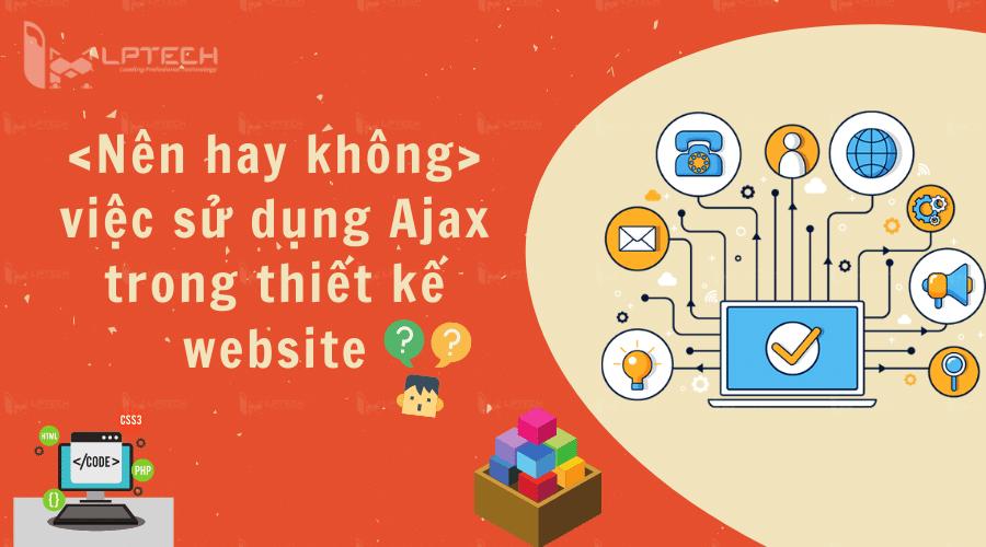 Nên hay không việc sử dụng Ajax trong thiết kế website?