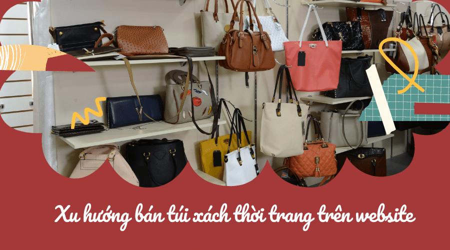 Xu hướng bán túi xách thời trang trên website