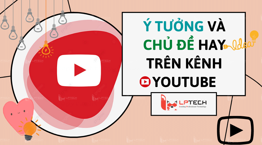 Các ý tưởng kiếm tiền tuyệt vời từ nền tảng Youtube