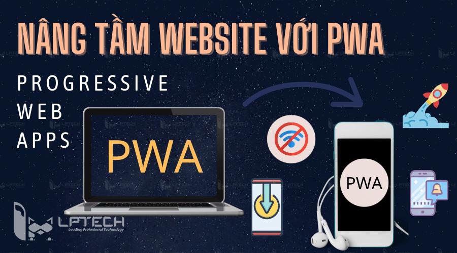 PWA là gì? Nâng tầm website với việc xây dựng PWA