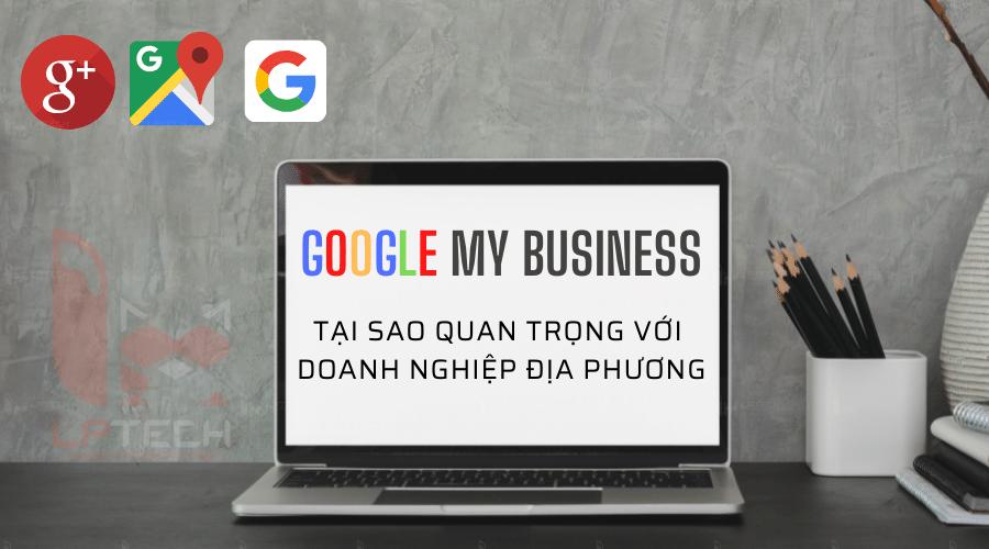 Google My Business: Tại sao quan trọng với doanh nghiệp địa phương
