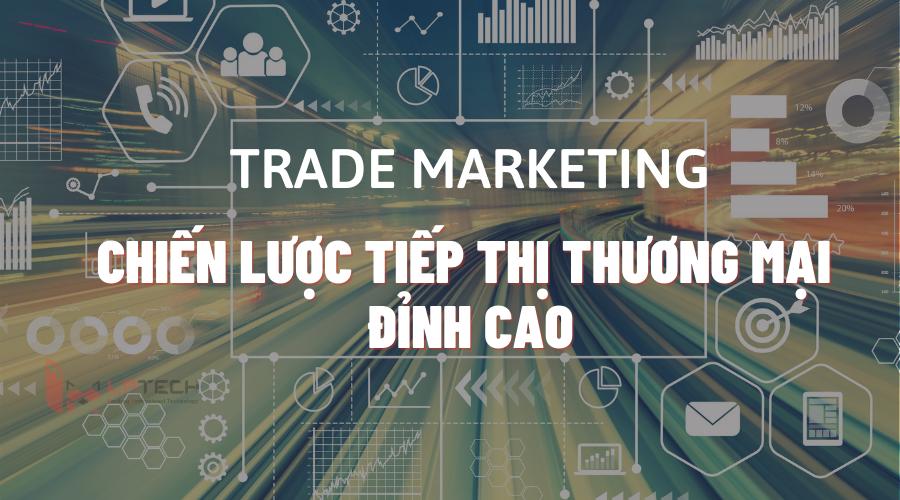 Trade Marketing là gì? Bật mí chiến lược tiếp thị thương mại đỉnh cao
