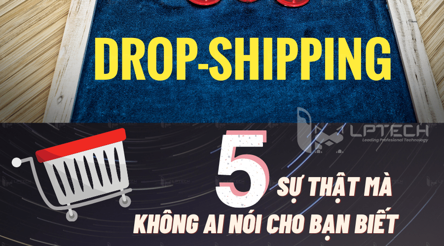 5 sự thật về Dropshipping mà không ai nói cho bạn biết