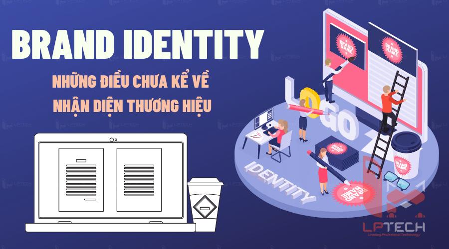 Brand identity: Những điều chưa kể về nhận diện thương hiệu