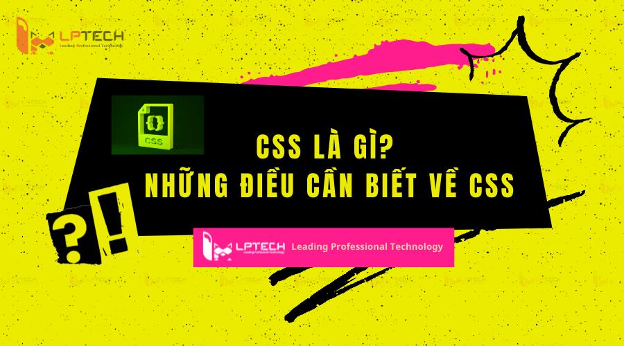 CSS là gì? Những điều cần biết về CSS