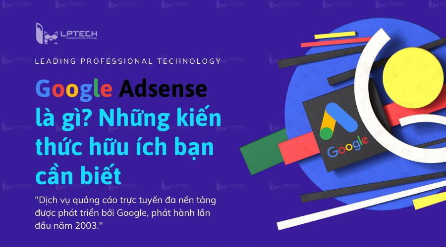Google Adsense là gì? Những kiến thức hữu ích bạn cần biết