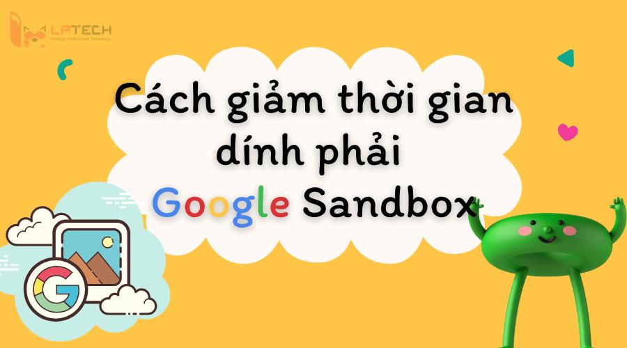Các cách khắc phục và giảm khoảng thời gian Google Sandbox