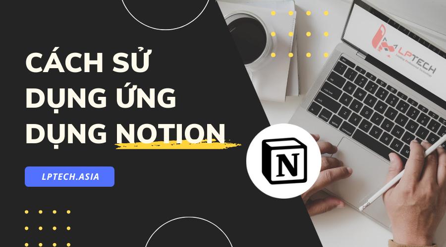 Chi tiết cách sử dụng Notion để ghi chép cho người mới bắt đầu